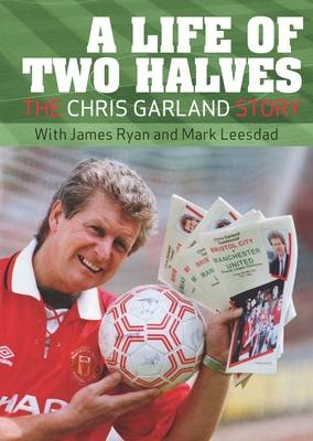 A Life of Two Halves: The Chris Garland Story