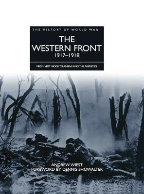 The Western Front 1917 - 1918: From Vimy Ridge to Amiens and the Armistice