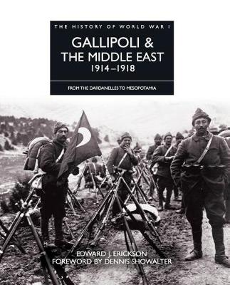 Gallipoli and the Middle East 1914 - 1918: From the Dardanelles to Mesopotamia