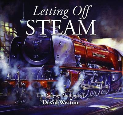 Letting Off Steam: The Railway Paintings of David Weston