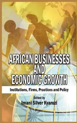 African Businesses and Economic Growth: Institutions, Firms, Practice and Policy (HB)