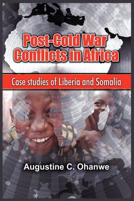 Post-Cold War Conflicts in Africa: Case Studies of Liberia and Somalia (PB)