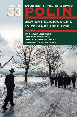 Polin: Studies in Polish Jewry: Jewish Religious Life in Poland Since 1750: Volume 33