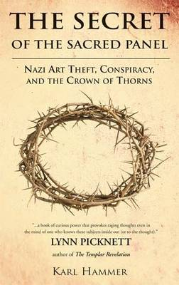 The Secret of the Sacred Panel: Nazi Art Theft, Conspiracy and the Crown of Thorns