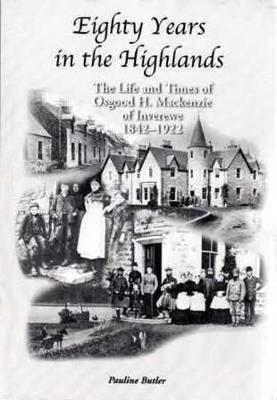 Eighty Years in the Highlands: The Life and Times of Osgood Mackenzie of Inverewe 1842-1922