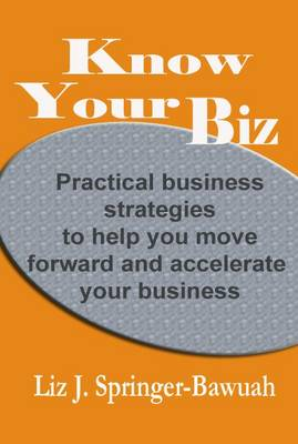 Know Your Biz: Practical Business Strategies to Help You Move Forward and Accelerate Your Business