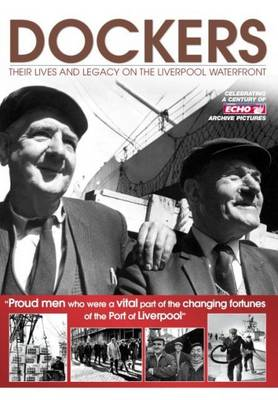 Dockers - Their Life and Legacy on the Liverpool Waterfront