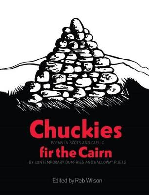Chuckies fir the Cairn: Poems in Scots and Gaelic by Contemporary Dumfries and Galloway Poets