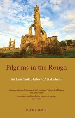 Pilgrims in the Rough: An Unreliable History of St Andrews