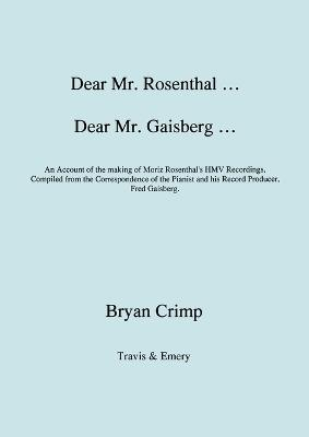 Dear Mr. Rosenthal ... Dear Mr. Gaisberg ... An Account of the Making of Moriz Rosenthal's HMV Recordings, Compiled from the Correspondence of the Pianist and His Record Producer, Fred Gaisberg