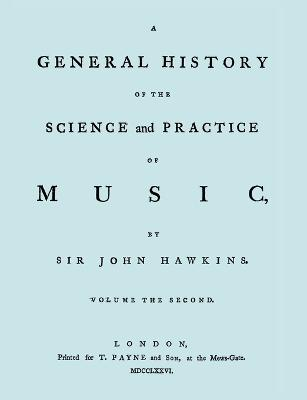 A General History of the Science and Practice of Music. Vol.2 of 5. [Facsimile of 1776 Edition of Vol.2.]