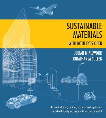 Sustainable Materials - with both eyes open: Future buildings, vehicles, products and equipment - made efficiently and made with less new material