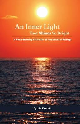 An Inner Light That Shines So Bright: A Heart-Warming Collection of Inspirational Writings