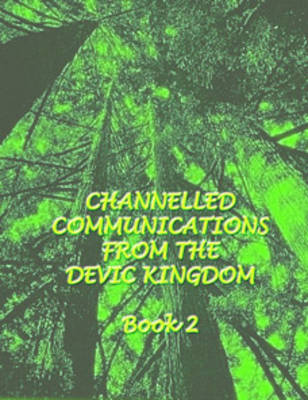 Channelled Teachings from the Devic Kingdom: Book 2