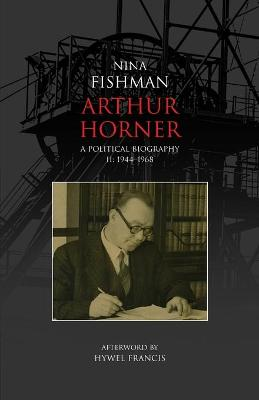 Arthur Horner: A Political Biography: v. 2: 1944-1968