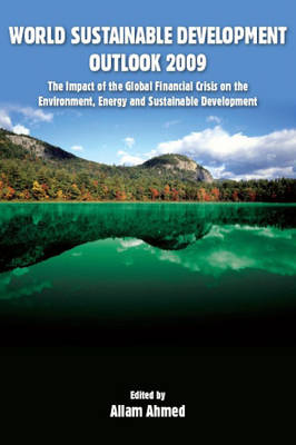 World Sustainable Development Outlook 2009: The Impact of the Global Financial Crisis on the Environment, Energy and Sustainable Development