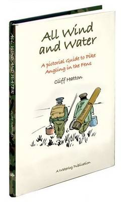All Wind and Water: A Pike Fisher's Guide to the Fens