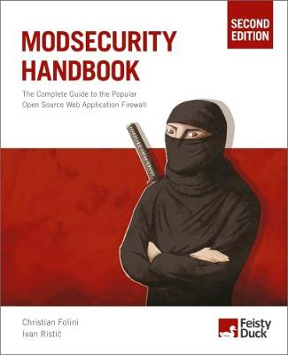 Modsecurity Handbook: The Complete Guide to the Popular Open Source Web Application Firewall