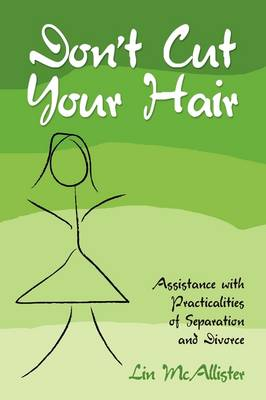 Don't Cut Your Hair...Assistance with the Practicalities Of Separation and Divorce