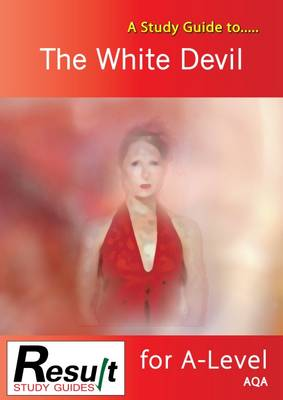 A Study Guide to The White Devil for A-Level: AQA