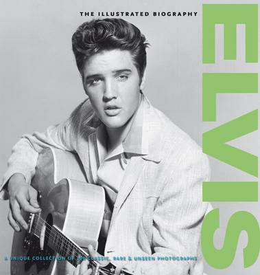 Elvis: the Illustrated Biography