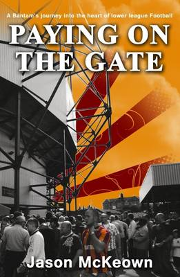 Paying on the Gate: A Bantam's Journey into the Heart of Lower League Football