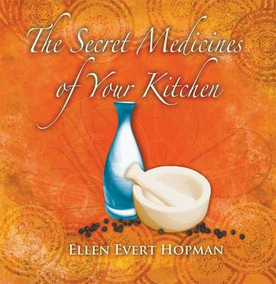 The Secret Medicines of Your Kitchen: A Practical Guide