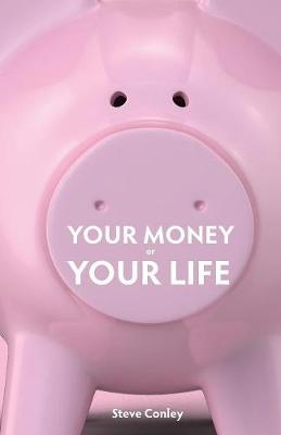 Your Money or Your Life: Unmask the highway robbers-Enjoy wealth in every area of your life