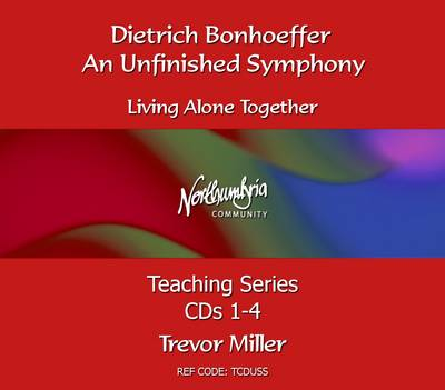 An Unfinished Symphony: Dietrich Bonhoeffer - Living Alone Together