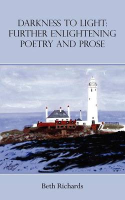 Darkness to Light: Further Enlightening Poetry and Prose