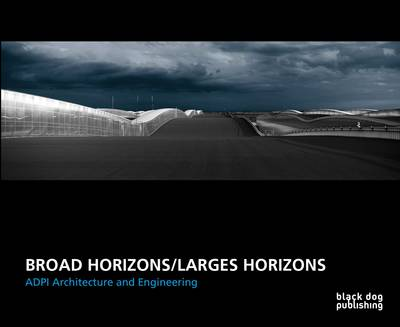 Broad Horizons/Larges Horizons: ADPI Architecture and Engineering