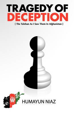 Tragedy of Deception: The Taleban as I Saw Them in Afghanistan