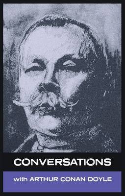 Conversations with Arthur Conan Doyle: In His Own Words
