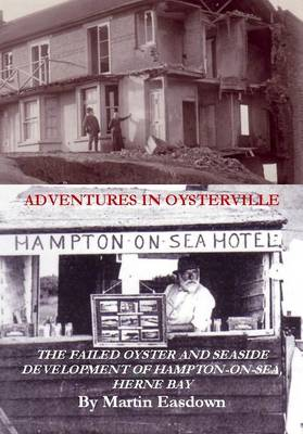 Adventures in Oysterville: Of the Failed Oyster and Seaside Development of Hampton-on-Sea, Herne Bay