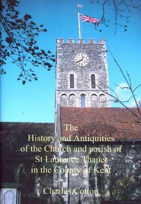 The History and Antiquities of the Church and Parish of St Laurence Thanet in the County of Kent