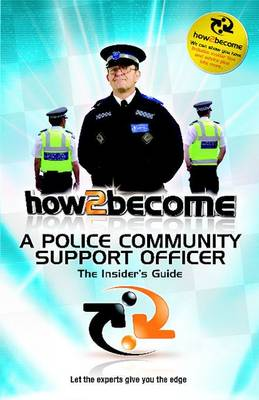 How 2 Become a Police Community Support Officer: The Insiders Guide