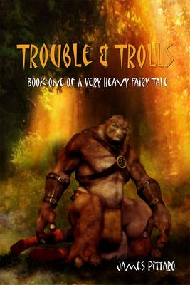 A Very Heavy Fairy Tale: Bk. 1: Trouble and Trolls