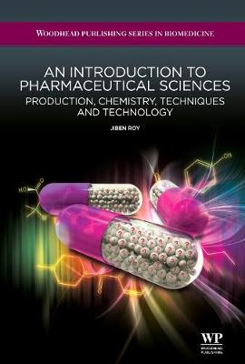 An Introduction to Pharmaceutical Sciences: Production, Chemistry, Techniques and Technology