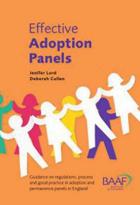 Effective Adoption Panels: Guidance and Regulations, Process and Good Practice in Adoption and Permanence Panels in England