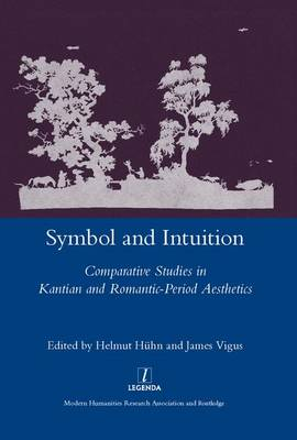Symbol and Intuition: Comparative Studies in Kantian and Romantic-period Aesthetics