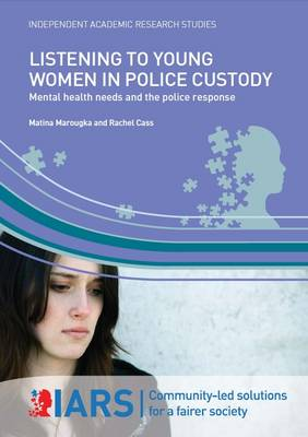 Listening to Young Women in Police Custody: Mental Health Needs and the Police Response