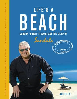 Life's a Beach: Gordon 'Butch' Stewart  and the Story of Sandals