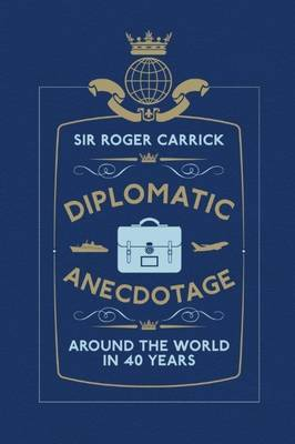 Diplomatic Anecdotage: Around the World in 40 Years