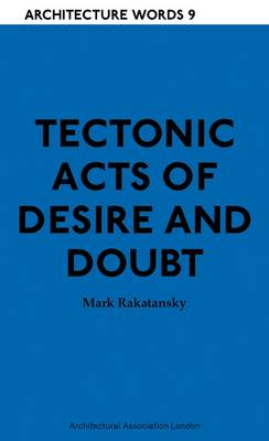 Tectonic Acts of Desire and Doubt