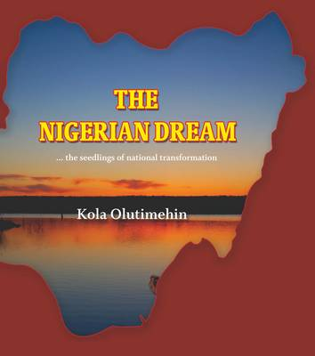 The Nigerian Dream: The Seedlings of National Transformation