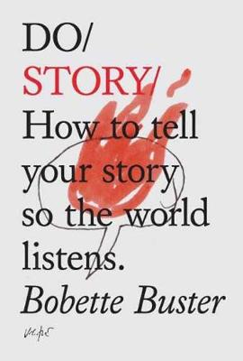 Do Story: How To Tell You Story So The Whole World Listens