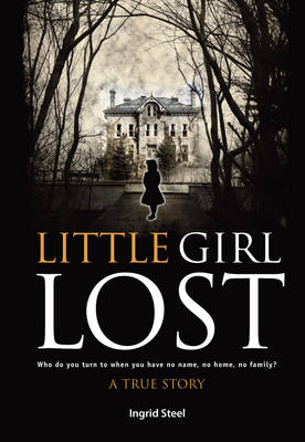Little Girl Lost: Who Do You Turn to When You Have No Name, No Home, No Family?