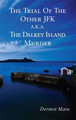 The Trial of the Other JFK  -  A.K.A. the Dalkey Island Murder