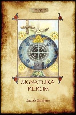 Signatura Rerum, The Signature of All Things; with Three Additional Essays
