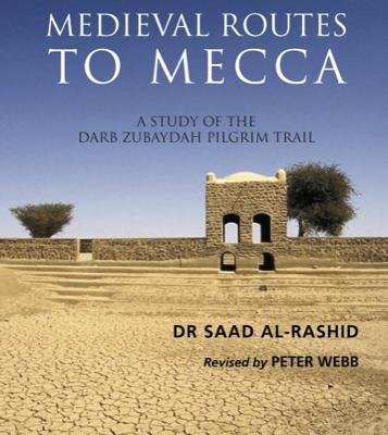 Medieval Routes to Mecca: A Study of the Darb Zubaidah Pilgrim Trail